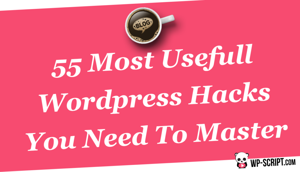 55 Most Usefull Wordpress Hacks You Need To Master