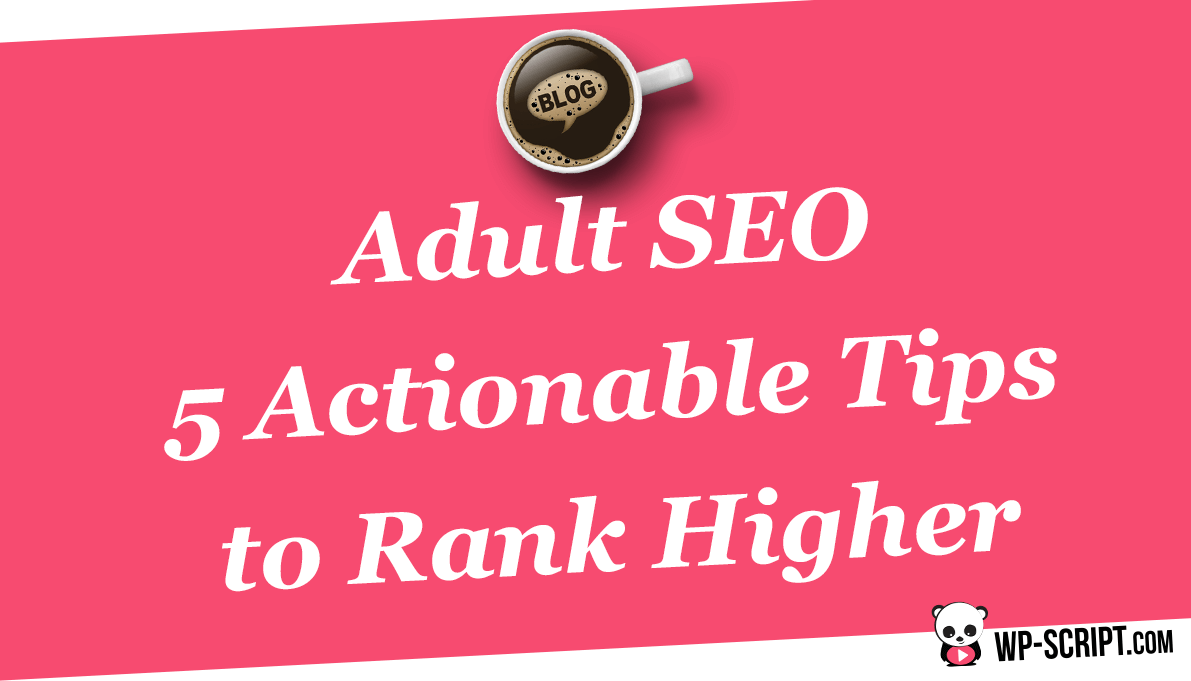 Adult SEO: 5 Actionable Tips to Rank Higher